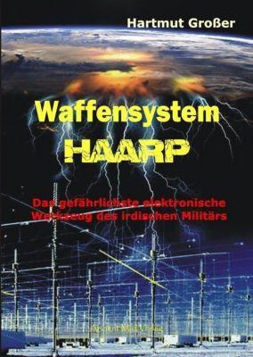 Waffensystem HAARP - Hartmut Großer |