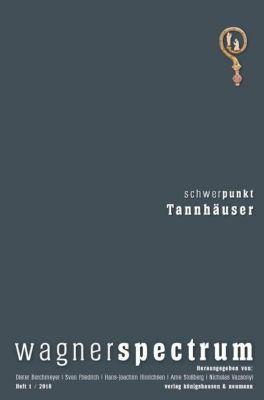 wagnerspectrum: .1/2018 Schwerpunkt: Tannhäuser