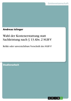 Wahl der Kostenerstattung statt Sachleistung nach § 13 Abs. 2 SGB V, Andreas Islinger