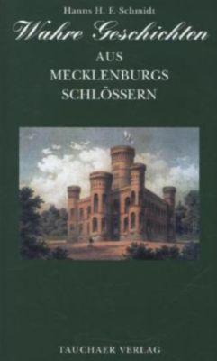 Wahre Geschichten aus Mecklenburgs Schlössern - Hanns H. F. Schmidt |