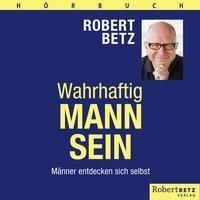 Wahrhaftig Mann sein, 6 Audio-CDs, Robert Betz