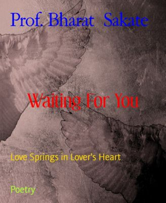 Waiting For You, Prof. Bharat Sakate