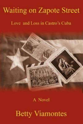 Waiting on Zapote Street: Love and Loss in Castro's Cuba, Betty Viamontes