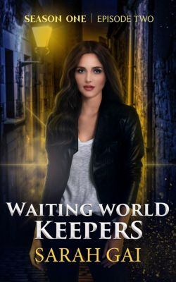 Waiting World Keepers, Season One: Waiting World keepers (Waiting World Keepers, Season One, #2), Sarah Gai