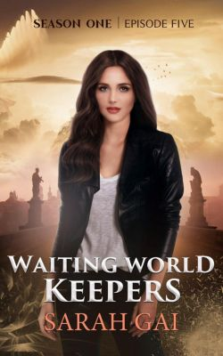 Waiting World Keepers, Season One: Waiting World Keepers (Waiting World Keepers, Season One, #5), Sarah Gai