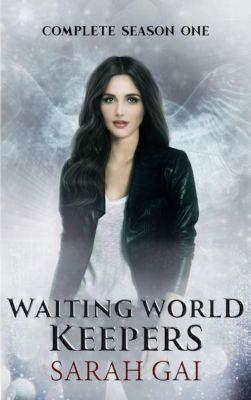 Waiting World Keepers, Season One: Waiting World keepers Complete Series (Waiting World Keepers, Season One, #7), Sarah Gai