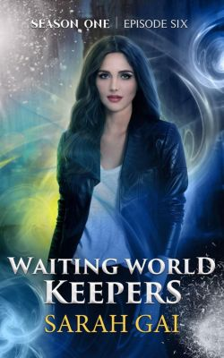 Waiting World Keepers, Season One: Waiting World keepers (Waiting World Keepers, Season One, #6), Sarah Gai