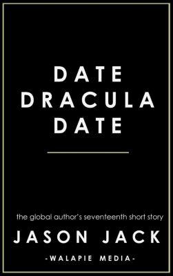 Walapie Stories: Date, Dracula, Date (Walapie Stories), Jason Jack