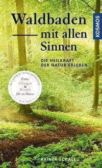 Waldbaden mit allen Sinnen - Rainer Schall  