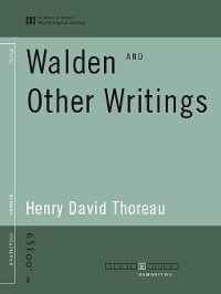 Walden and Other Writings (World Digital Library Edition), Henry David Thoreau