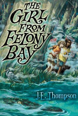 Walden Pond Press: The Girl from Felony Bay, J. E. Thompson