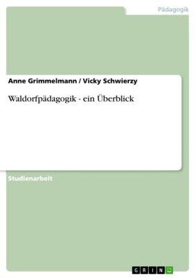 Waldorfpädagogik - ein Überblick, Anne Grimmelmann, Vicky Schwierzy