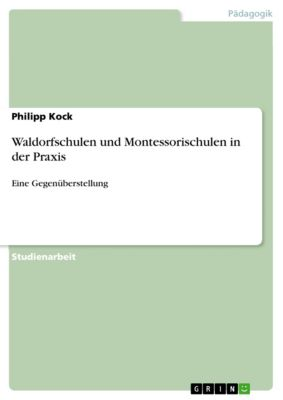 Waldorfschulen und Montessorischulen in der Praxis, Philipp Kock