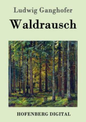 Waldrausch, Ludwig Ganghofer
