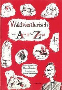 Helmut Bruckner: Waldviertlerisch von Arschlings bis Zweringst