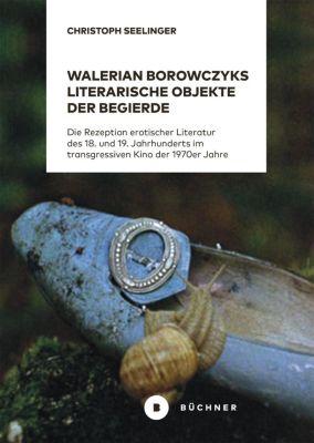 Walerian Borowczyks literarische Objekte der Begierde - Christoph Seelinger |