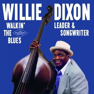 Walkin' The Blues - The Remastered, Willie Dixon