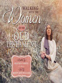 Walking with the Women of the Old Testament, Heather Farrell, Mandy Jane Williams