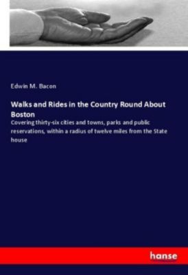 Walks and Rides in the Country Round About Boston, Edwin M. Bacon