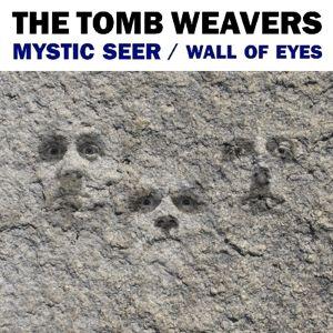 Wall Of Eyes/Mystic Seer, The Tomb Weavers