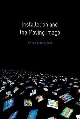 WallFlower Press: Installation and the Moving Image, Catherine Elwes
