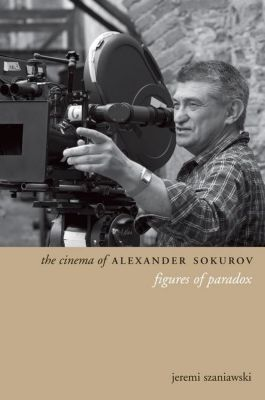 WallFlower Press: The Cinema of Alexander Sokurov, Jeremi Szaniawski