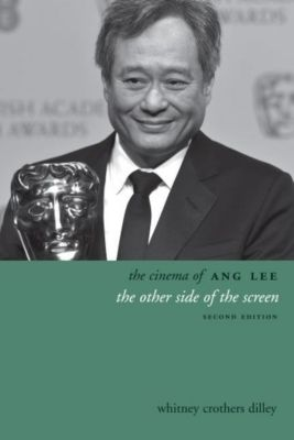 WallFlower Press: The Cinema of Ang Lee, Whitney Crothers Dilley