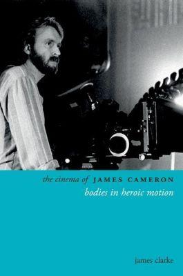 WallFlower Press: The Cinema of James Cameron, James Clarke
