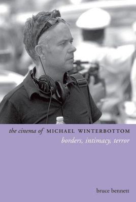WallFlower Press: The Cinema of Michael Winterbottom, Bruce Bennett