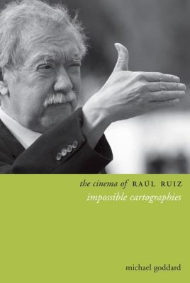 WallFlower Press: The Cinema of Raúl Ruiz, Michael Goddard