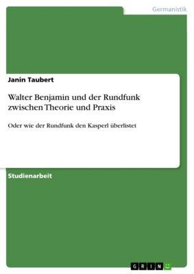 Walter Benjamin und der Rundfunk zwischen Theorie und Praxis, Janin Taubert