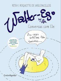 Walter-Ego, Rita Roquette de Vasconcellos