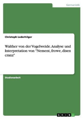 Walther von der Vogelweide. Analyse und Interpretation von Nement, frowe, disen cranz, Christoph Lederhilger