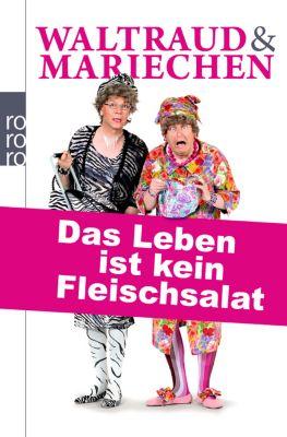 Waltraud & Mariechen. Das Leben ist kein Fleischsalat, Volker Heißmann, Martin Rassau