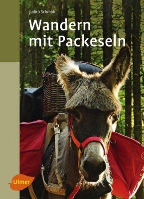 Wandern mit Packeseln - Judith Schmidt |