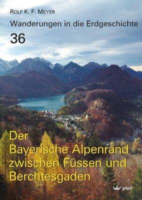 Wanderungen in die Erdgeschichte: Bd.36 Der Bayerische Alpenrand zwischen Füssen und Berchtesgaden, Rolf K. F. Meyer
