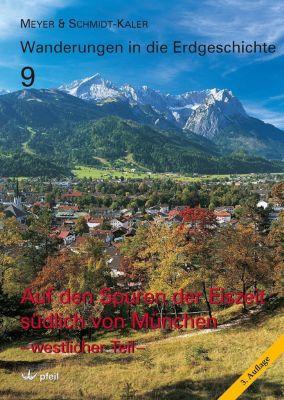 Wanderungen in die Erdgeschichte: Bd.9 Auf den Spuren der Eiszeit südlich von München - westlicher Teil, Rolf K. F. Meyer, Hermann SCHMIDT-KALER