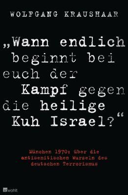Wann endlich beginnt bei euch der Kampf gegen die heilige Kuh Israel?, Wolfgang Kraushaar