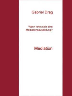 Wann lohnt sich eine Mediationsausbildung?, Gabriel Drag