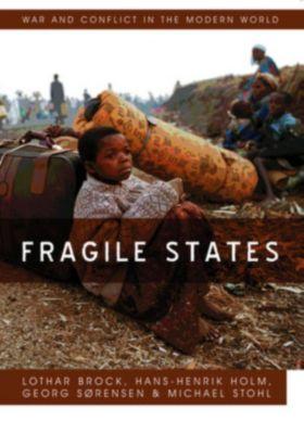 War and Conflict in the Modern World: Fragile States, Lothar Brock, Michael Stohl, Hans-Henrik Holm, Georg Sorenson