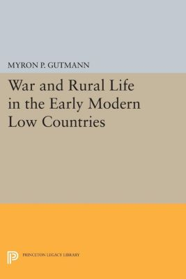War and Rural Life in the Early Modern Low Countries, Myron P. Gutmann