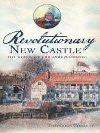 War Era and Military: Revolutionary New Castle, Theodore Corbett