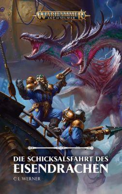 Warhammer Age of Sigmar - Die Schicksalsfahrt des Eisendrachens - C. L. Werner  