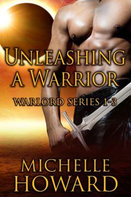Warlord Series: Unleashing A Warrior (Warlord Series), Michelle Howard