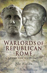 Warlords of Republican Rome, Dr Nic Fields