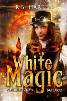 Warrior Stone: White Magic (Warrior Stone, #2), R B Harkess