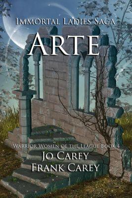 Warrior Women of the League: Arte (Warrior Women of the League, #4), Frank Carey, Jo Carey