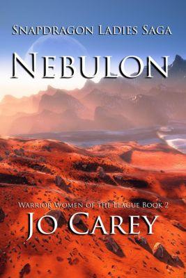 Warrior Women of the League: Nebulon (Warrior Women of the League, #2), Jo Carey