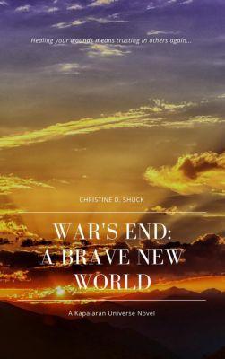 War's End: War's End: A Brave New World, Christine D. Shuck