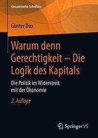 Warum denn Gerechtigkeit - Die Logik des Kapitals, Günter Dux